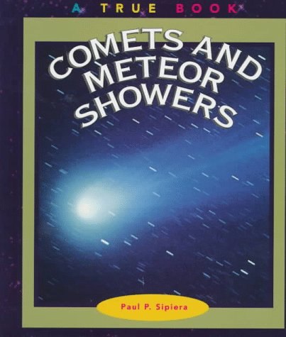 Comets and Meteor Showers (True Books: Space): Paul P. Sipiera