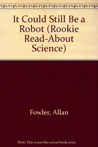 9780516204314: It Could Still Be a Robot (Rookie Read-About Science)