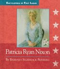 Patricia Ryan Nixon: 1912-1993 (Encyclopedia of First: Barbara Silberdick Feinberg