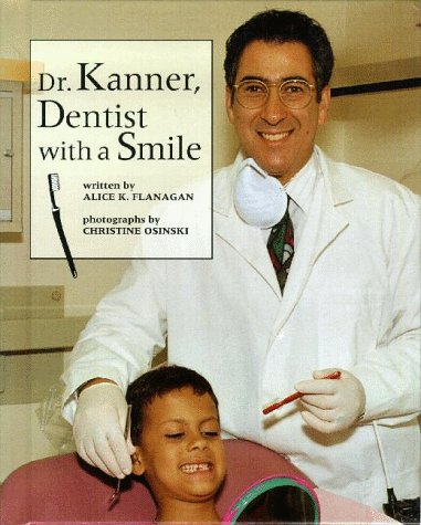 Dr. Kanner, Dentist With a Smile (Our Neighborhood): Flanagan, Alice K.