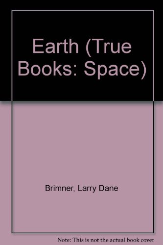 Earth (True Books: Space): Larry Dane Brimner