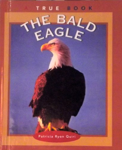 The Bald Eagle (True Books: American History): Patricia Ryon Quiri