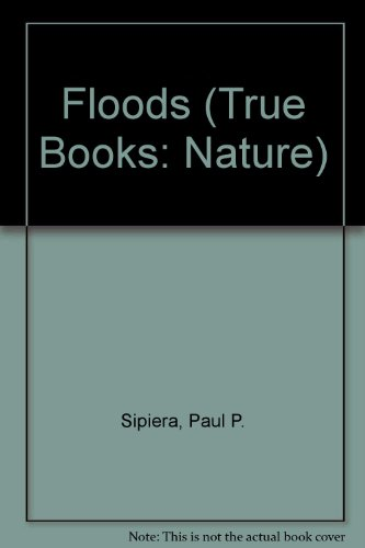 Floods (True Books: Earth Science): Paul P. Sipiera,