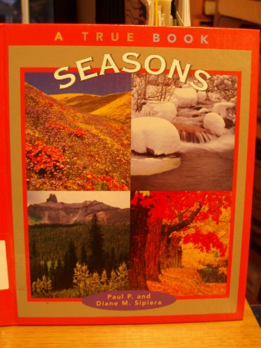 Seasons (True Books: Earth Science): Paul P. Sipiera,