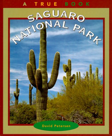 Saguaro National Park (True Books: National Parks) (0516209442) by Petersen, David