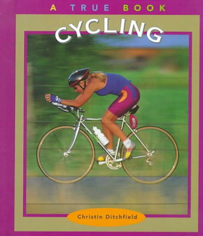 Cycling (True Books: Sports): Christin Ditchfield