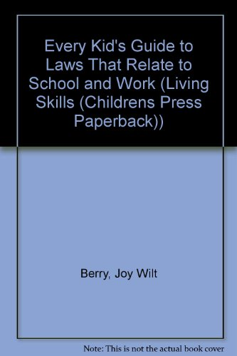 Every Kid's Guide to Laws That Relate to School and Work (Living Skills (Childrens Press Paperback)) (9780516214122) by Berry, Joy Wilt