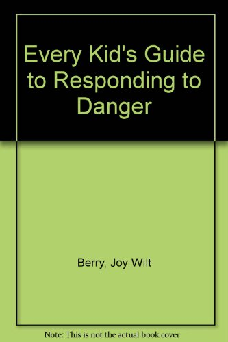 Every Kid's Guide to Responding to Danger (Living Skills (Childrens Press Paperback)) (9780516214153) by Berry, Joy Wilt