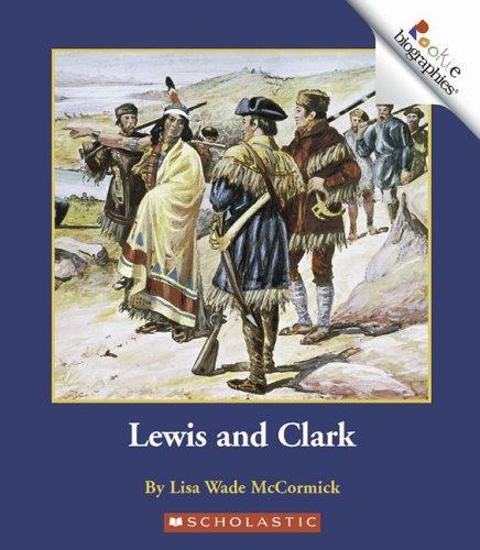 Lewis and Clark (Rookie Biographies): McCormick, Lisa Wade