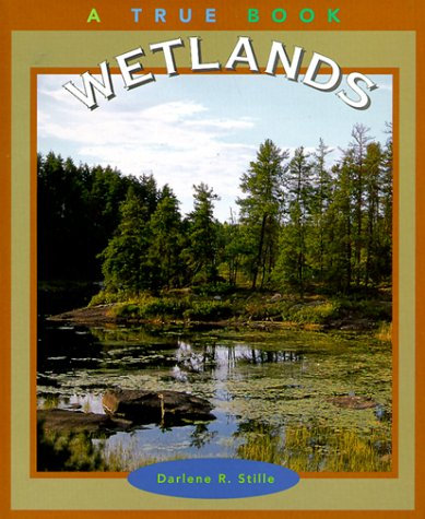 Wetlands (True Books: Ecosystems): Stille, Darlene R.