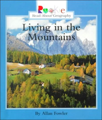 Living in the Mountains (Rookie Read-About Geography): Allan Fowler