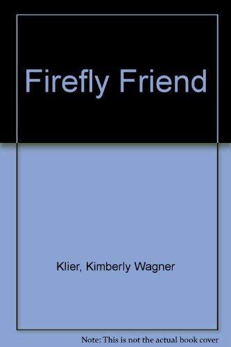 Firefly Friend: Klier, Kimberly Wagner