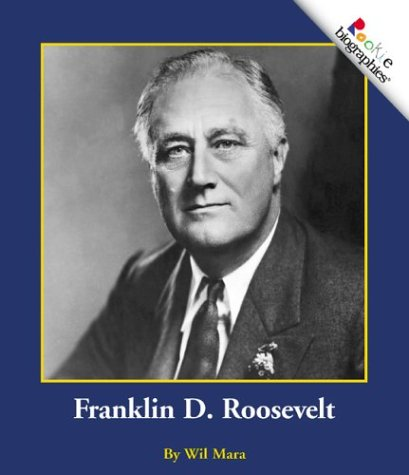 Franklin D. Roosevelt (Rookie Biographies): Mara, Wil