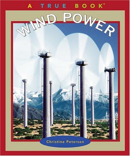 Wind Power (True Books: Environment): Petersen, Christine