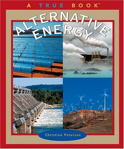 Alternative Energy (True Books): Petersen, Christine