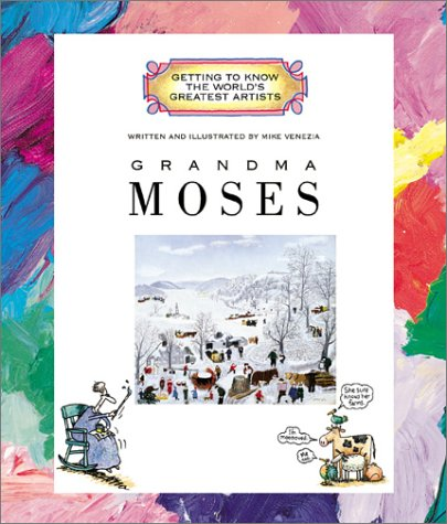 Grandma Moses (Getting to Know the World's Greatest Artists): Mike Venezia