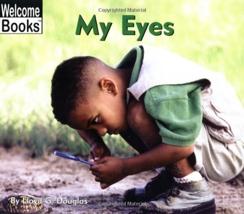 My Eyes (Welcome Books: My Body): Douglas, Lloyd G.
