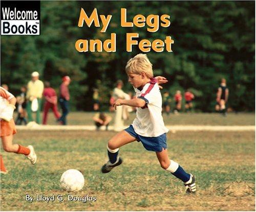 My Legs and Feet: My Body (Welcome Books): Douglas, Lloyd G.