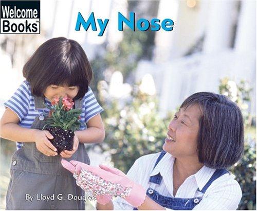 My Nose (Welcome Books: My Body): Douglas, Lloyd G.