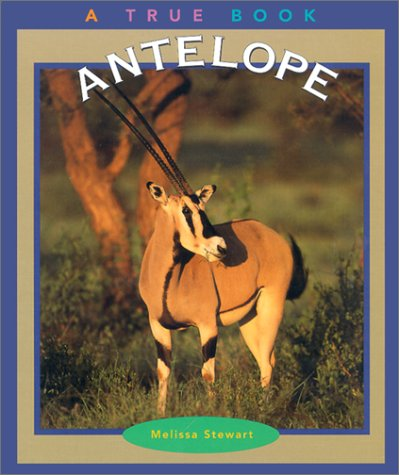 Antelope (True Books: Animals): Stewart, Melissa