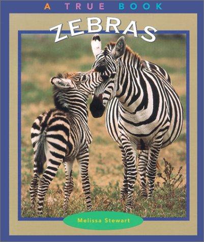 Zebras (True Books: Animals): Melissa Stewart