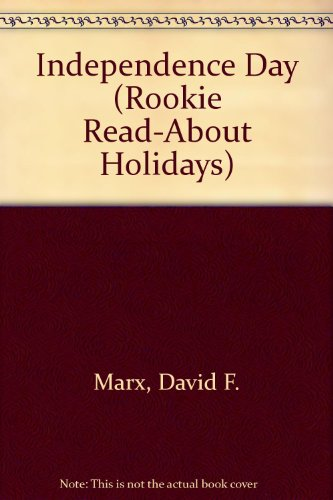 Independence Day (Rookie Read-About Holidays): Marx, David F.