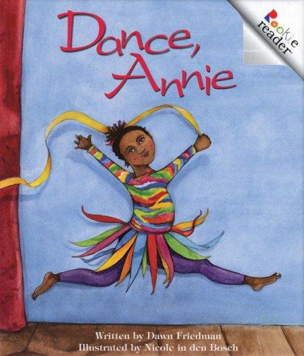 Dance, Annie (Rookie Readers: Level A): Dawn Friedman; Illustrator-Nicole