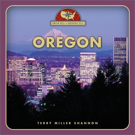 Oregon (From Sea to Shining Sea, Second) (0516223976) by Terry Miller Shannon