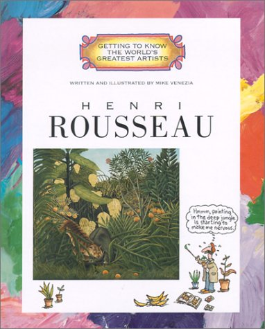 Henri Rousseau (Getting to Know the World's Greatest Artists) (0516224956) by Mike Venezia