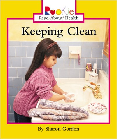 Keeping Clean (Rookie Read-About Health): Gordon, Sharon