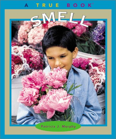 9780516225982: Smell (True Books: Health and the Human Body)