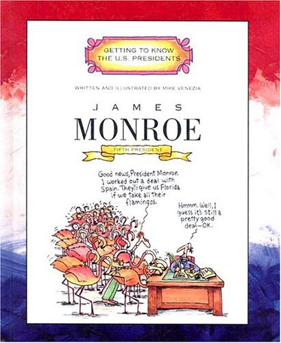 James Monroe: Fifth President 1817-1825 (Getting to Know the U.S. Presidents) (051622610X) by Mike Venezia