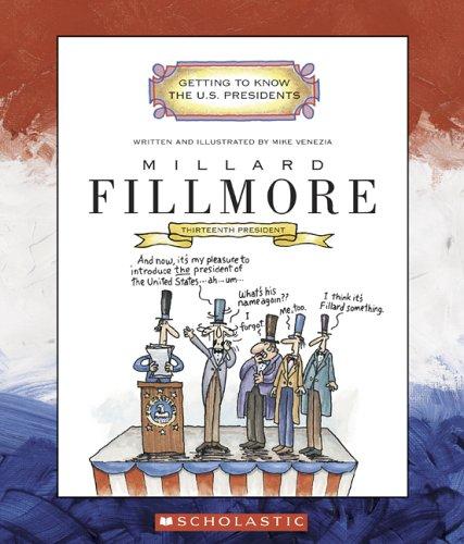 Millard Fillmore: Thirteenth President (Getting to Know the U.S. Presidents): Venezia, Mike