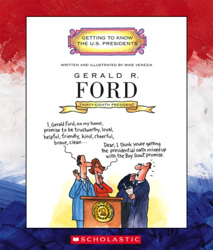 Gerald R. Ford: Thirty-Eighth President 1974-1977