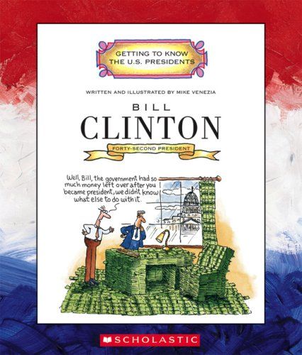 Bill Clinton: Forty-Second President 1993-2001 (Getting to Know the U.S. Presidents): Venezia, Mike