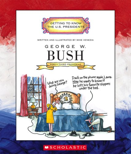 George W. Bush: Forty-Third President 2001-Present (Getting to Know the U.S. Presidents): Mike ...