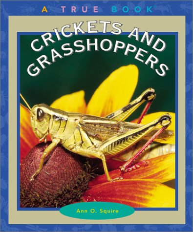 Crickets and Grasshoppers (True Books: Animals): Squire, Ann O.