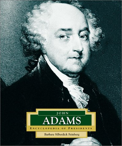 John Adams: America's 2nd President / Barbara Silberdick Feinberg (ENCYCLOPEDIA OF PRESIDENTS SECOND SERIES) (9780516226804) by Barbara Silberdick Feinberg