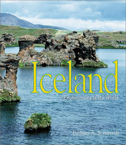 Iceland (Enchantment of the World, Second Series): Somervill, Barbara A.