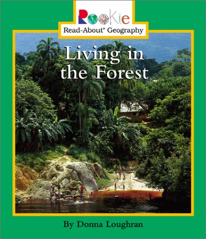 Living in the Forest (Rookie Read-About Geography): Donna Loughran