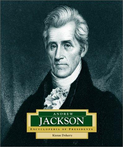 Andrew Jackson: America's 7th President (Encyclopedia of Presidents, Second): Kieran Doherty