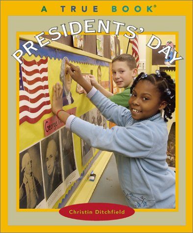 Presidents' Day (True Books): Christin Ditchfield
