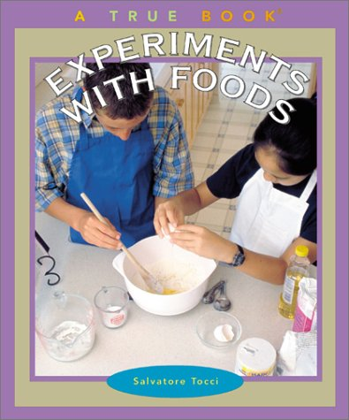 Experiments With Foods (True Books): Salvatore Tocci