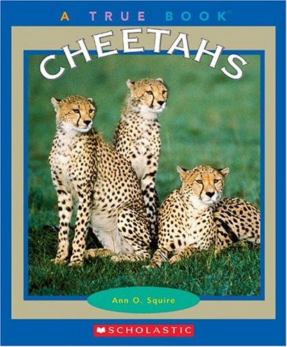 Cheetahs (True Books: Animals): Squire, Ann O.