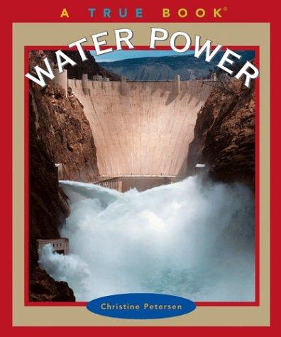 Water Power (True Books: Environment): Petersen, Christine