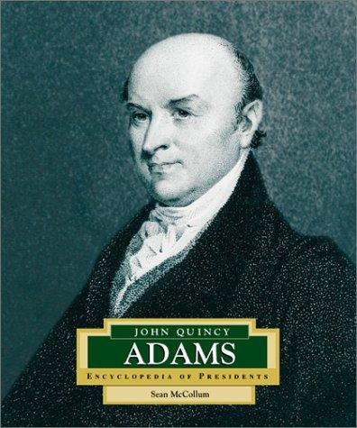 John Quincy Adams: America's 6th President (Encyclopedia: McCollum, Sean