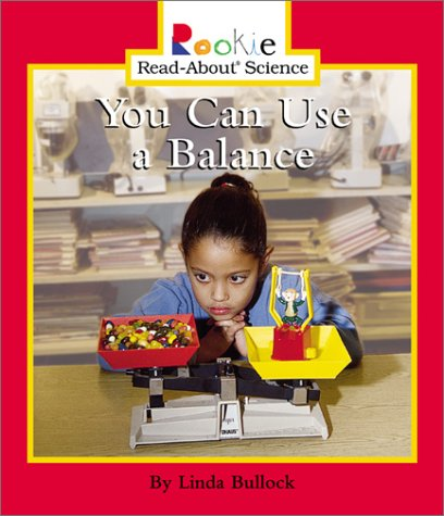 You Can Use a Balance (Rookie Read-About Science): Bullock, Linda