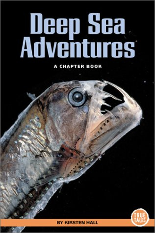 True Tales: Deep Sea Adventures: Exploration and Discovery: Hall, Kirsten
