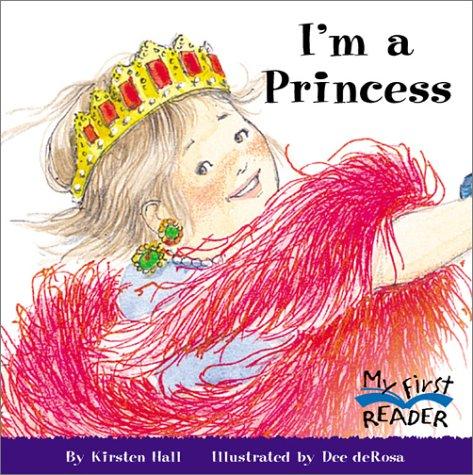I'm a Princess (My First Reader): Kirsten Hall; Illustrator-Dee