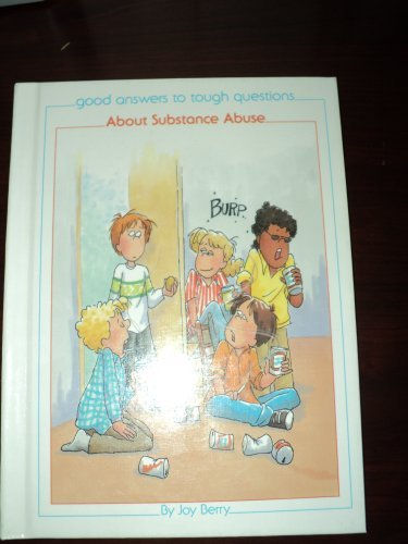 About Substance Abuse (Good Answers to Tough: Joy Wilt Berry